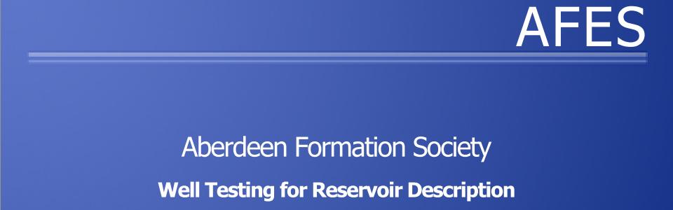 AFES Seminar- Well testing for Reservoir Description. 6th April 2011